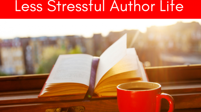 10 Tips For A Less Stressful Author Life