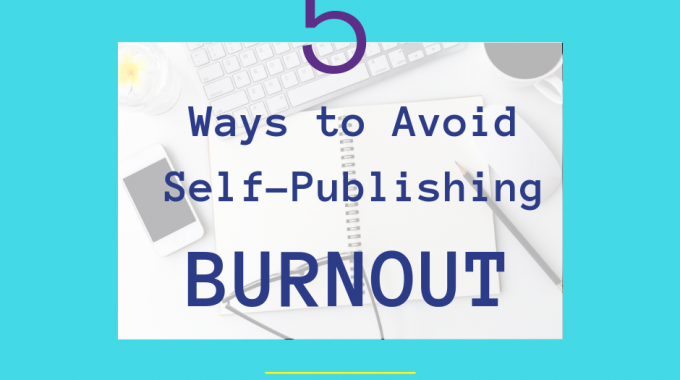5 Tips To Avoid Self-Publishing Burnout