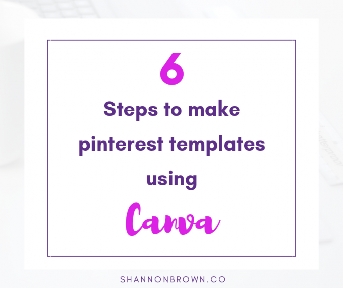 6 Easy Steps To Use Canva To Make Pinterest Templates